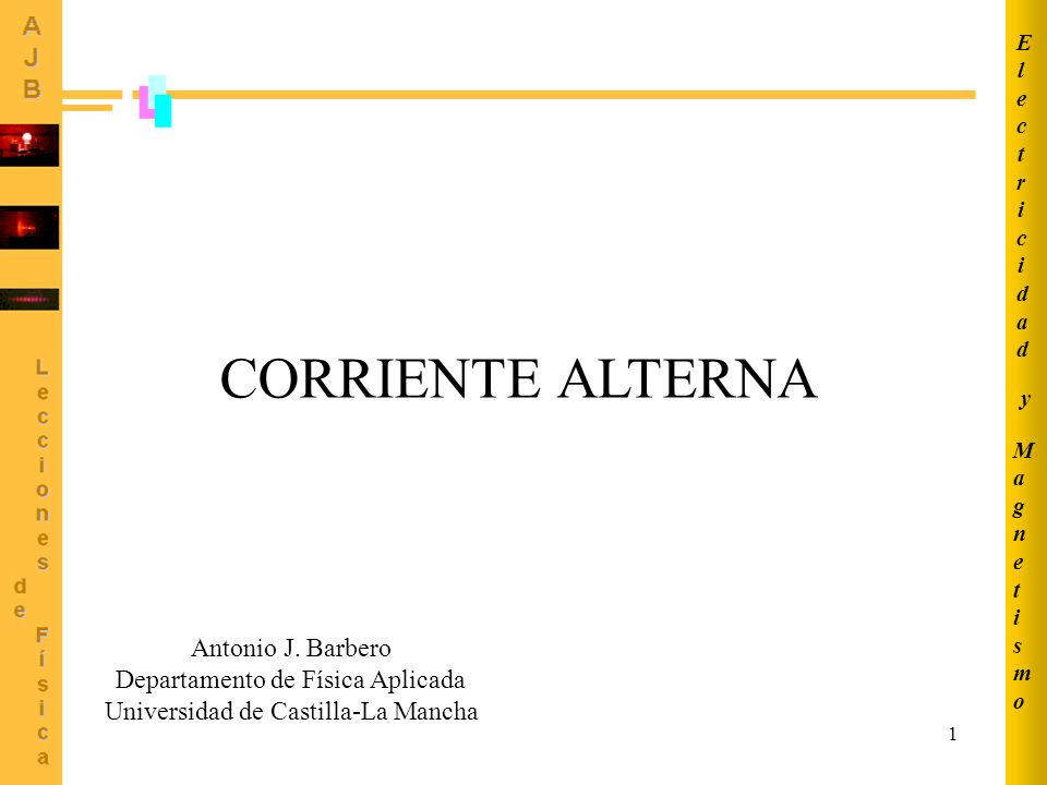 CORRIENTE ALTERNA Antonio J. Barbero Departamento de Física Aplicada