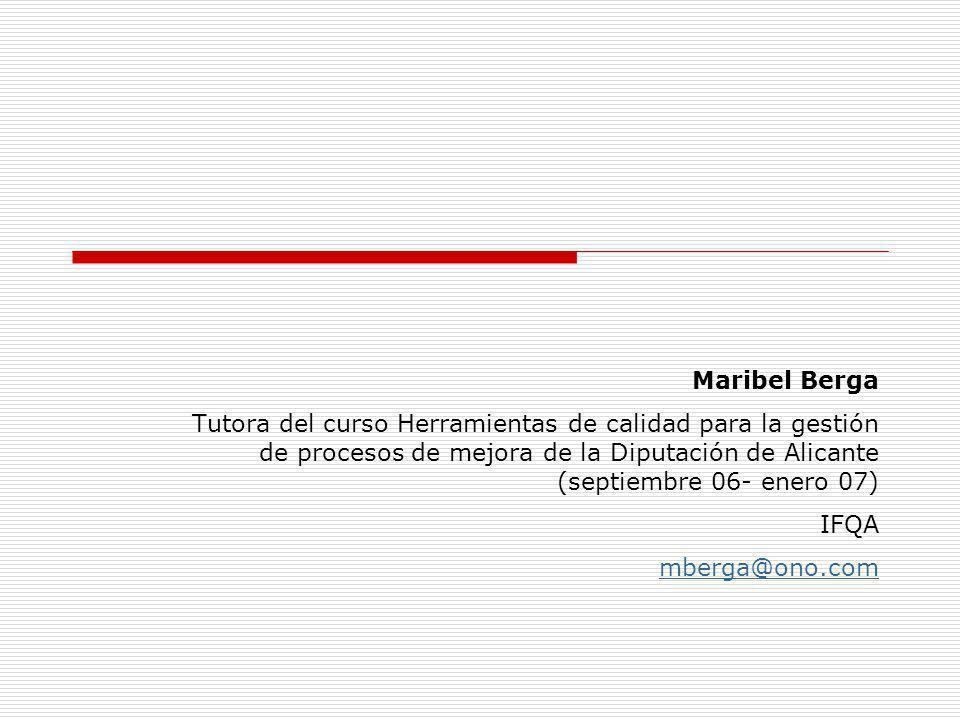 Maribel Berga Tutora del curso Herramientas de calidad para la gestión de procesos de mejora de la Diputación de Alicante (septiembre 06- enero 07)