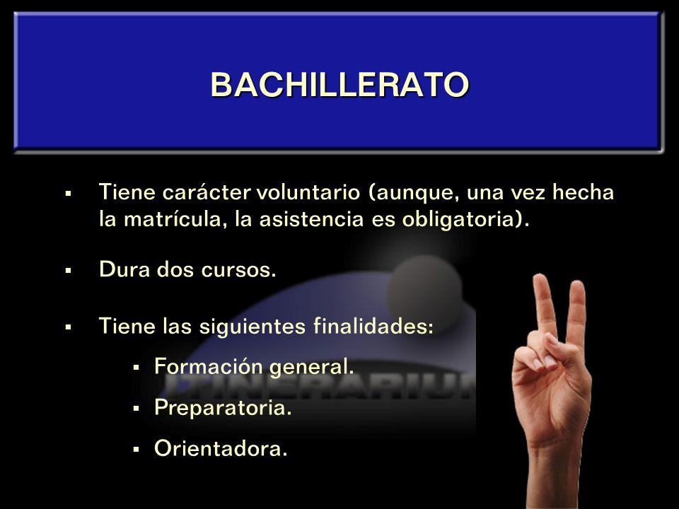 BACHILLERATO Tiene carácter voluntario (aunque, una vez hecha la matrícula, la asistencia es obligatoria).