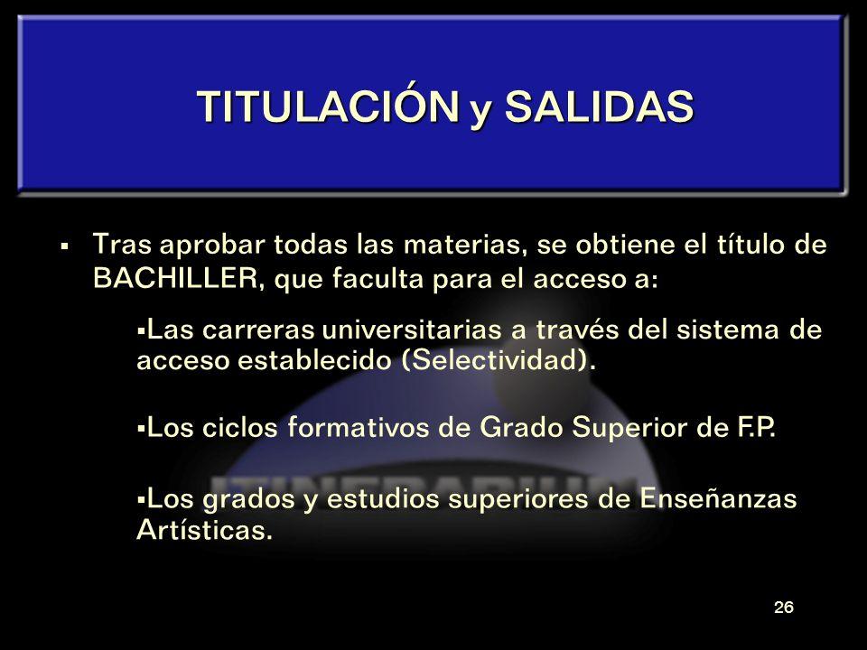 TITULACIÓN y SALIDAS Tras aprobar todas las materias, se obtiene el título de BACHILLER, que faculta para el acceso a:
