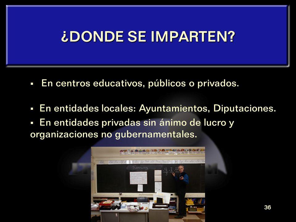 ¿DONDE SE IMPARTEN En centros educativos, públicos o privados.