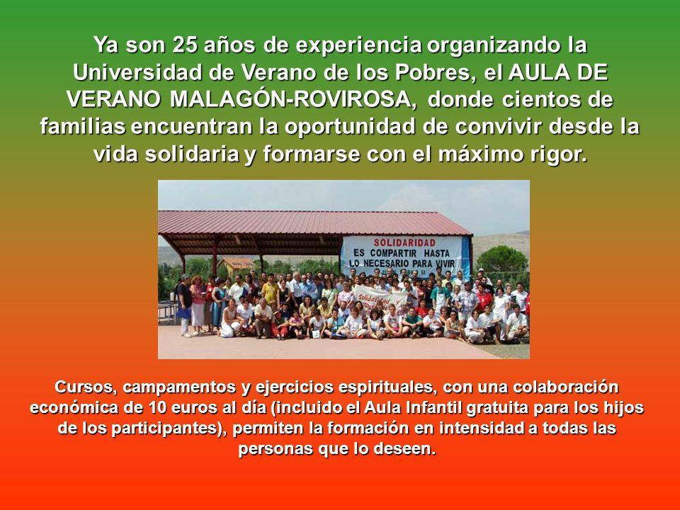 Ya son 25 años de experiencia organizando la Universidad de Verano de los Pobres, el AULA DE VERANO MALAGÓN-ROVIROSA, donde cientos de familias encuentran la oportunidad de convivir desde la vida solidaria y formarse con el máximo rigor.