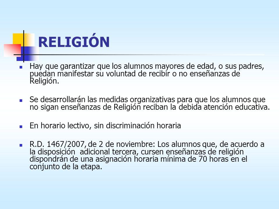 RELIGIÓN Hay que garantizar que los alumnos mayores de edad, o sus padres, puedan manifestar su voluntad de recibir o no enseñanzas de Religión.
