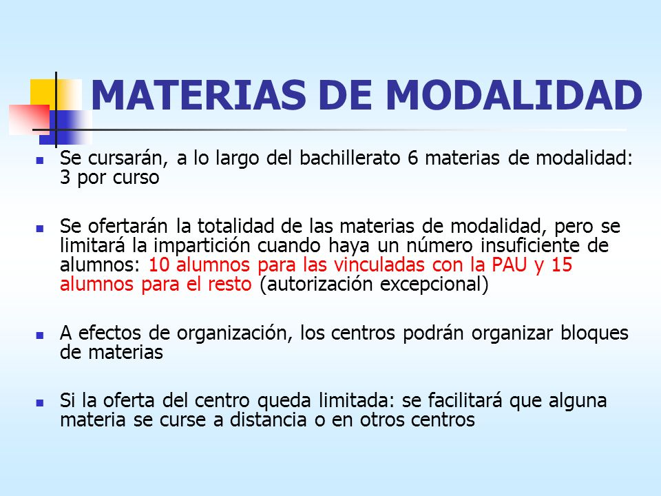 MATERIAS DE MODALIDAD Se cursarán, a lo largo del bachillerato 6 materias de modalidad: 3 por curso.