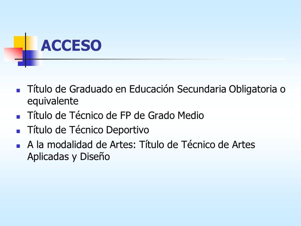 ACCESO Título de Graduado en Educación Secundaria Obligatoria o equivalente. Título de Técnico de FP de Grado Medio.