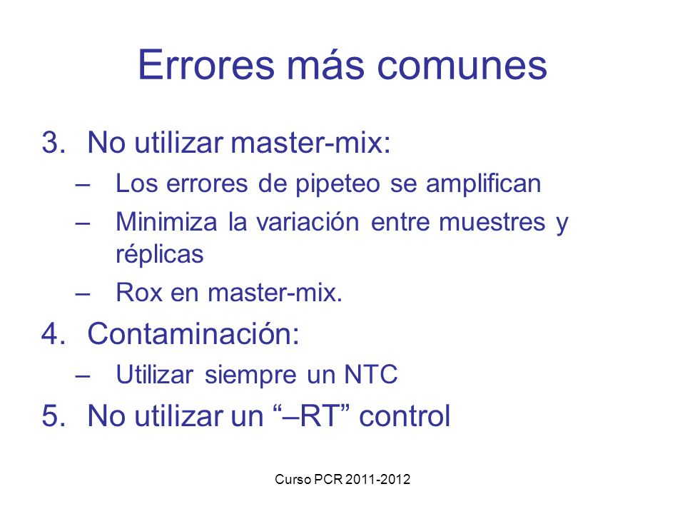 Errores más comunes No utilizar master-mix: Contaminación: