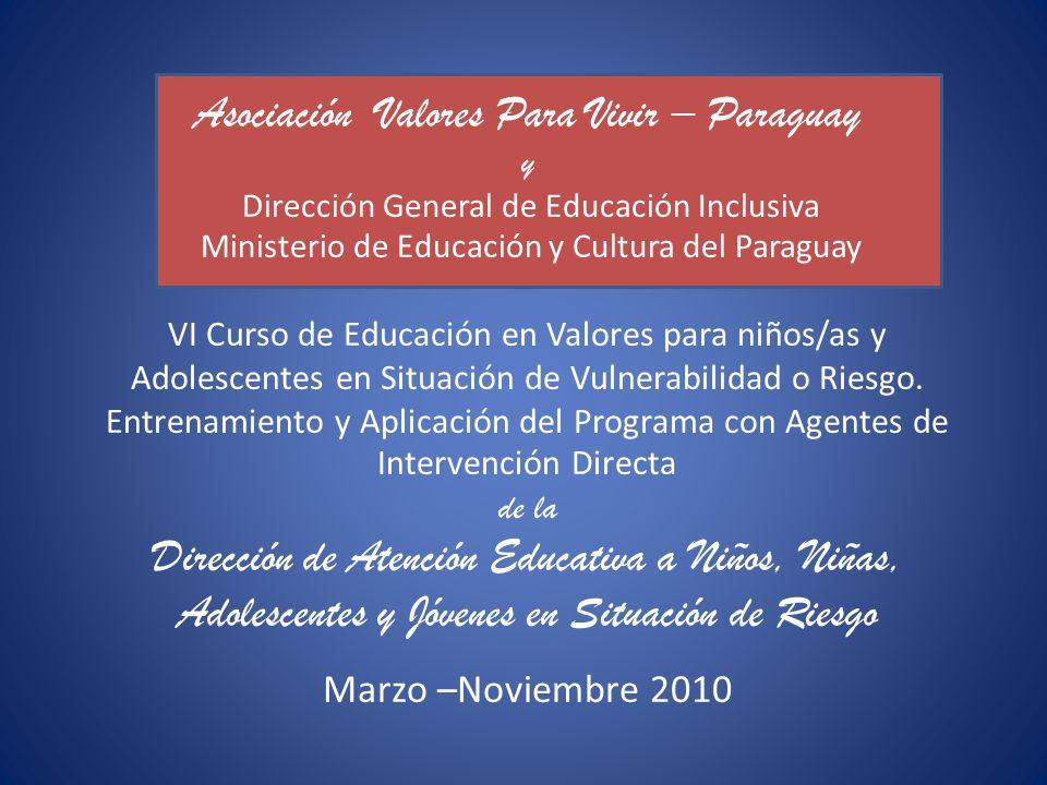 Asociación Valores Para Vivir – Paraguay y Dirección General de Educación Inclusiva Ministerio de Educación y Cultura del Paraguay VI Curso de Educación en Valores para niños/as y Adolescentes en Situación de Vulnerabilidad o Riesgo.