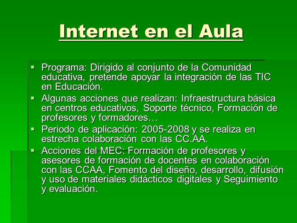 Internet en el AulaPrograma: Dirigido al conjunto de la Comunidad educativa, pretende apoyar la integración de las TIC en Educación.
