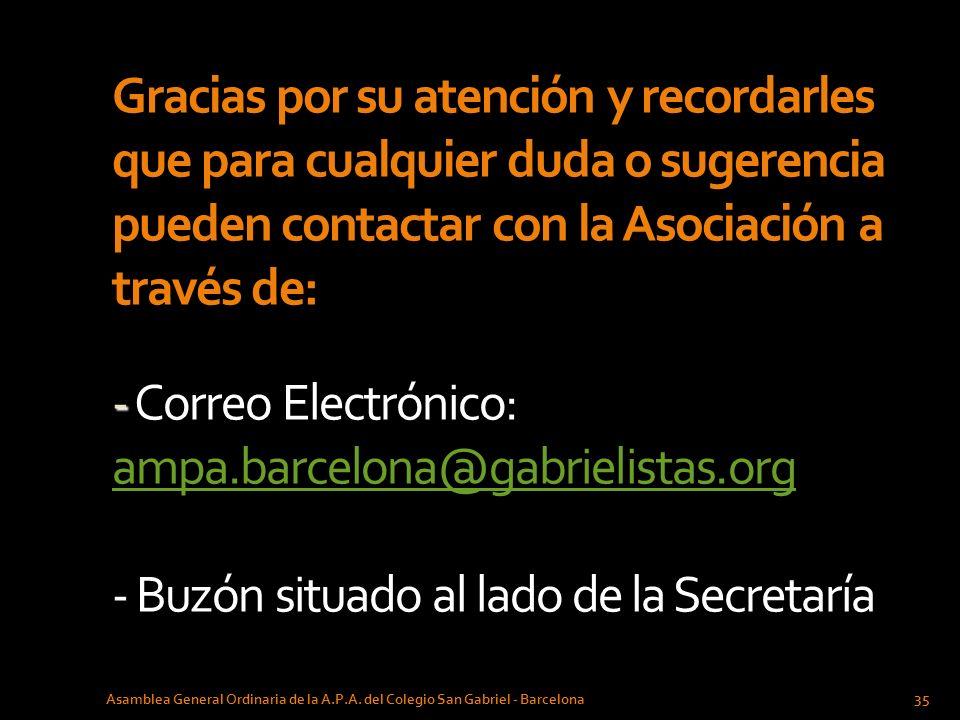 Gracias por su atención y recordarles que para cualquier duda o sugerencia pueden contactar con la Asociación a través de: - Correo Electrónico: ampa.barcelona@gabrielistas.org - Buzón situado al lado de la Secretaría