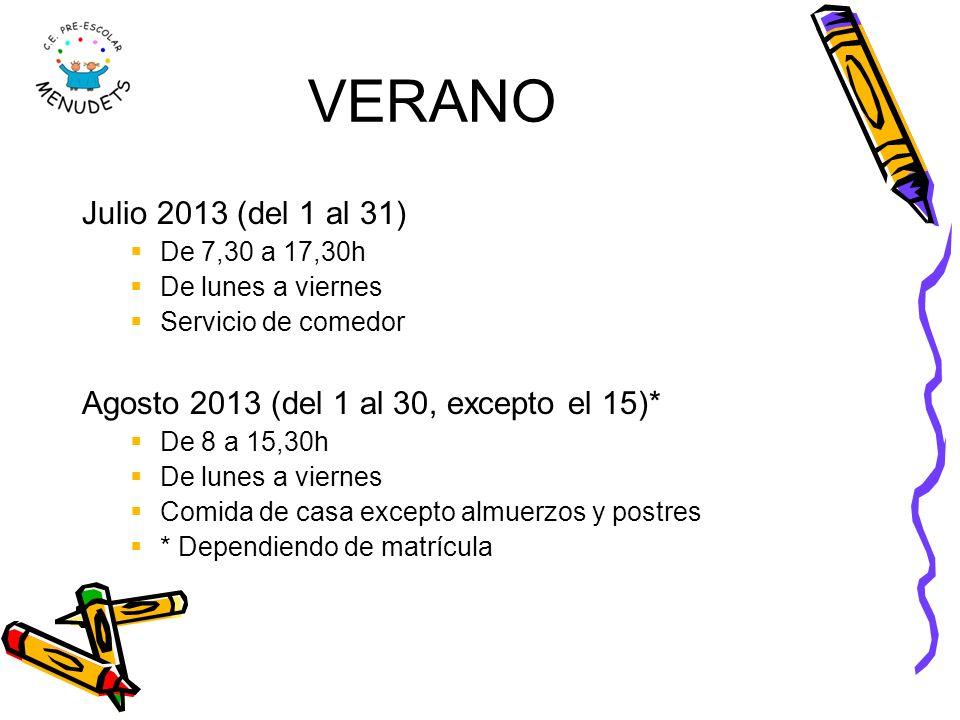 VERANO Julio 2013 (del 1 al 31) De 7,30 a 17,30h. De lunes a viernes. Servicio de comedor. Agosto 2013 (del 1 al 30, excepto el 15)*