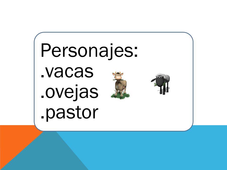 Personajes: .vacas .ovejas .pastor
