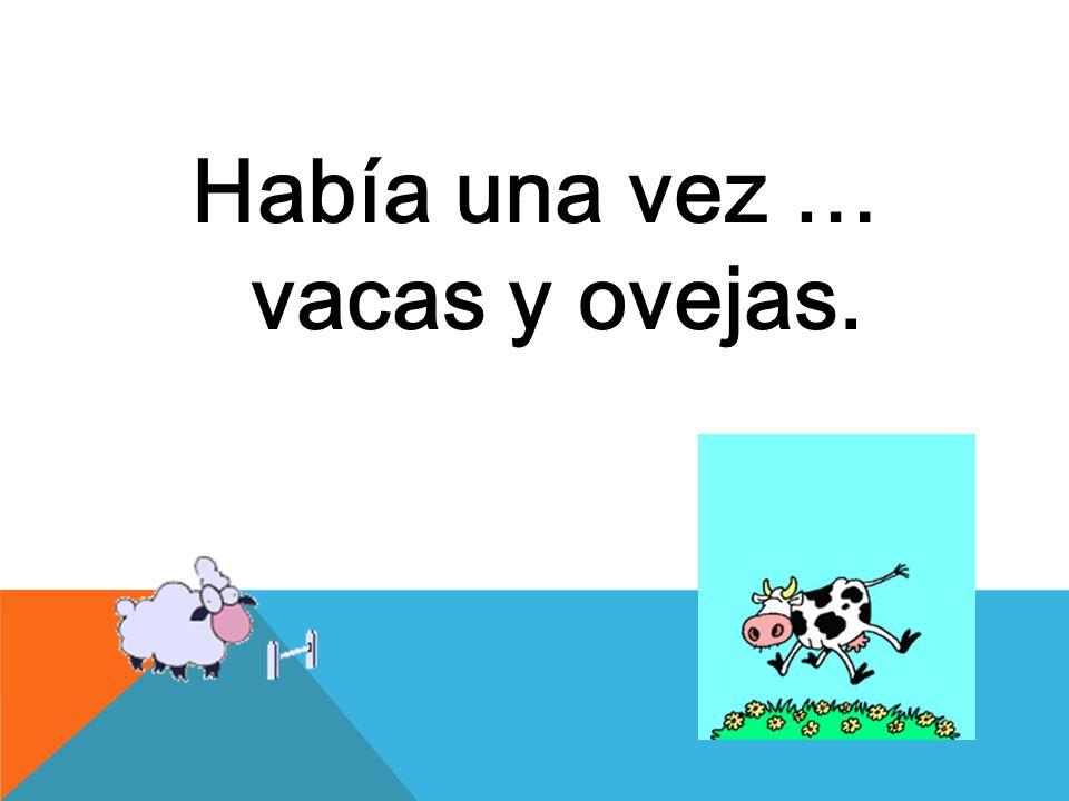 Había una vez … vacas y ovejas.