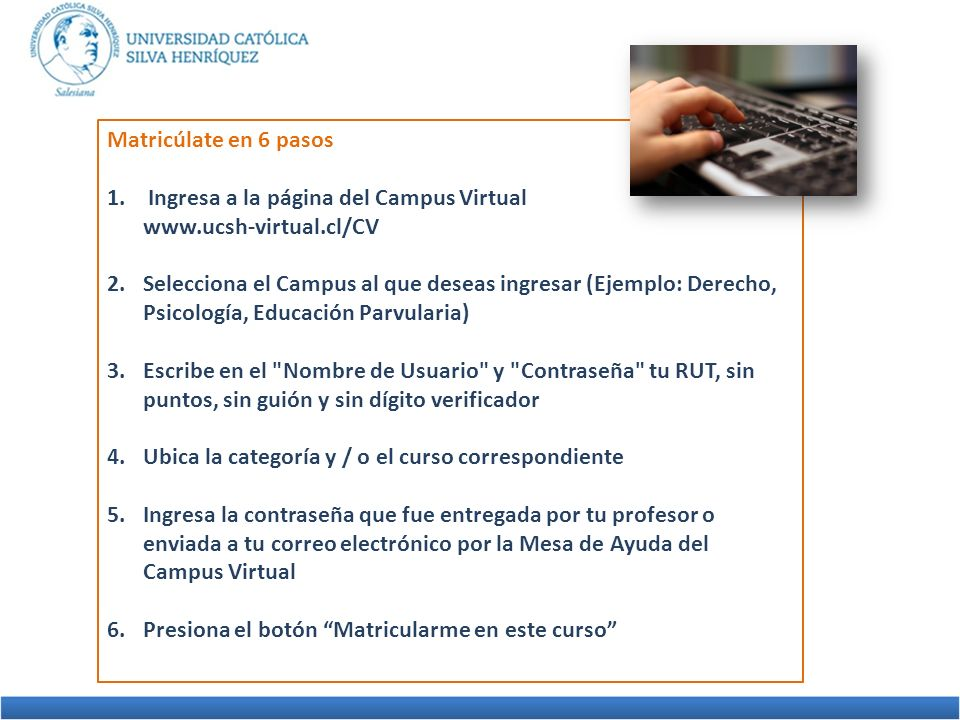 Matricúlate en 6 pasosIngresa a la página del Campus Virtual www.ucsh-virtual.cl/CV.
