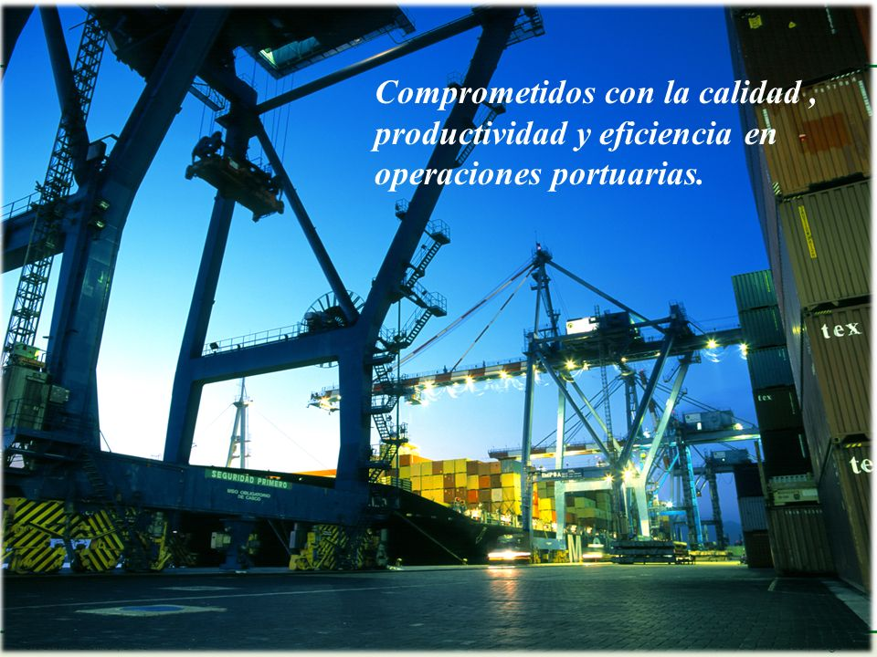 Comprometidos con la calidad , productividad y eficiencia en operaciones portuarias.