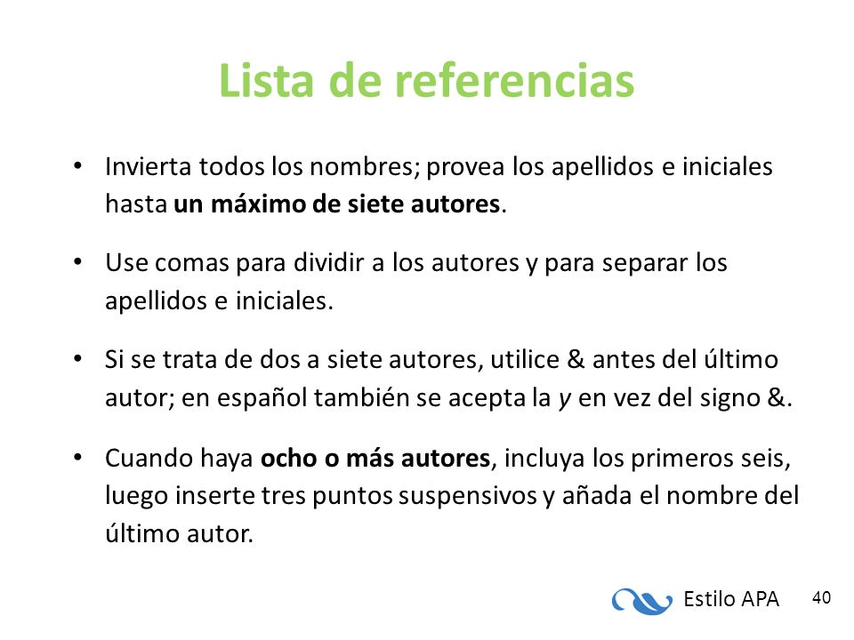 Lista de referencias Invierta todos los nombres; provea los apellidos e iniciales hasta un máximo de siete autores.