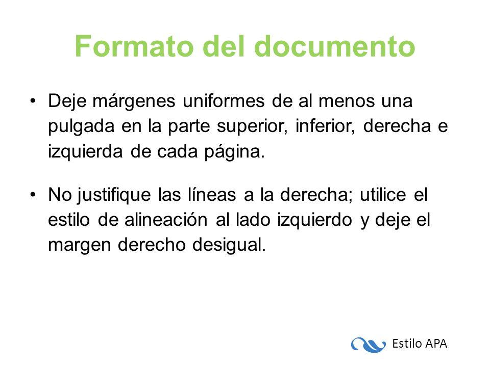 Formato del documento Deje márgenes uniformes de al menos una pulgada en la parte superior, inferior, derecha e izquierda de cada página.