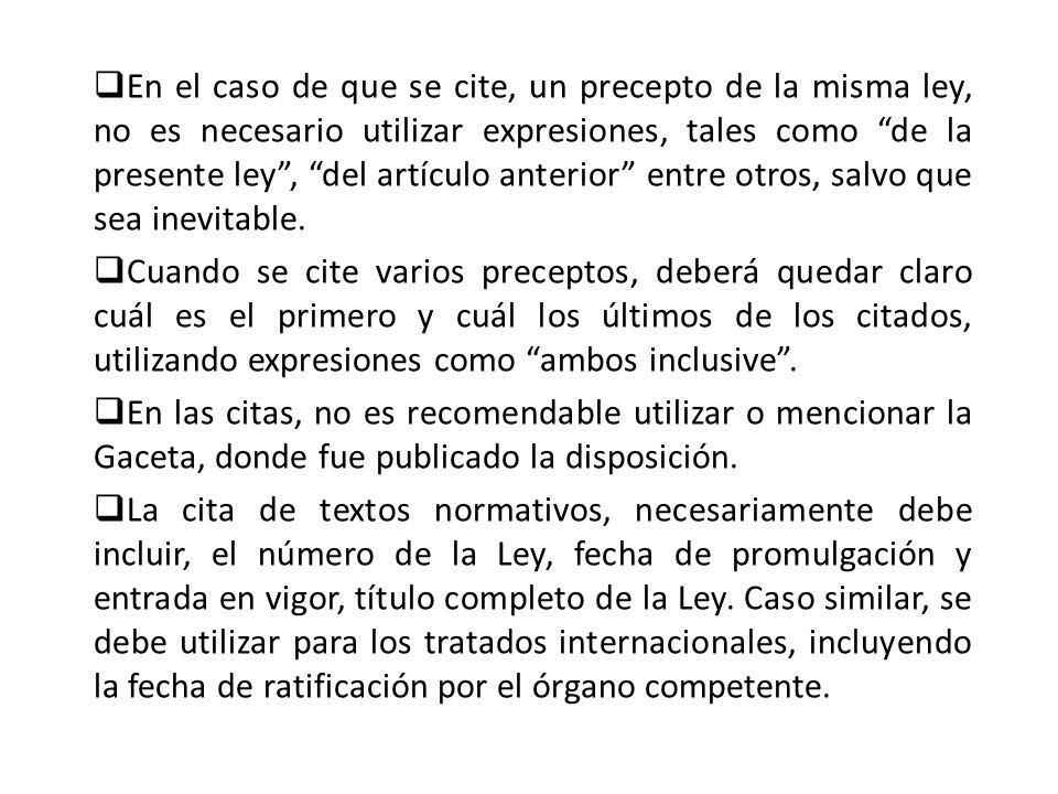 En el caso de que se cite, un precepto de la misma ley, no es necesario utilizar expresiones, tales como de la presente ley , del artículo anterior entre otros, salvo que sea inevitable.