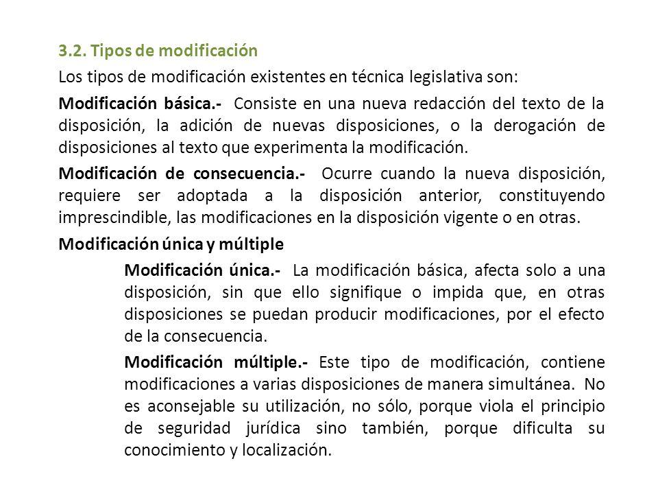 3.2. Tipos de modificación Los tipos de modificación existentes en técnica legislativa son: