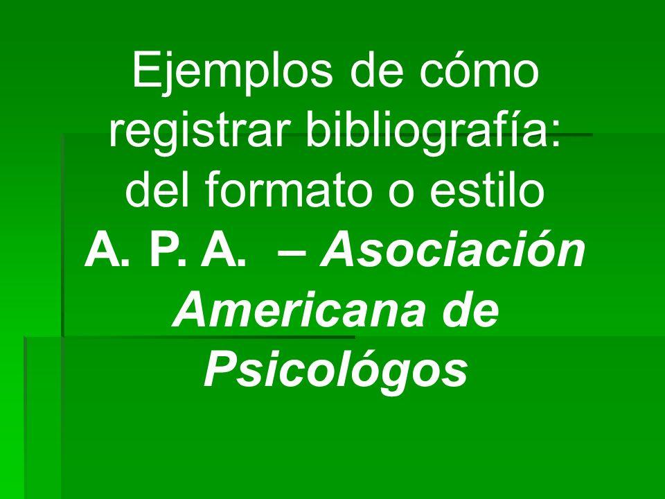 Ejemplos de cómo registrar bibliografía: del formato o estilo A. P. A