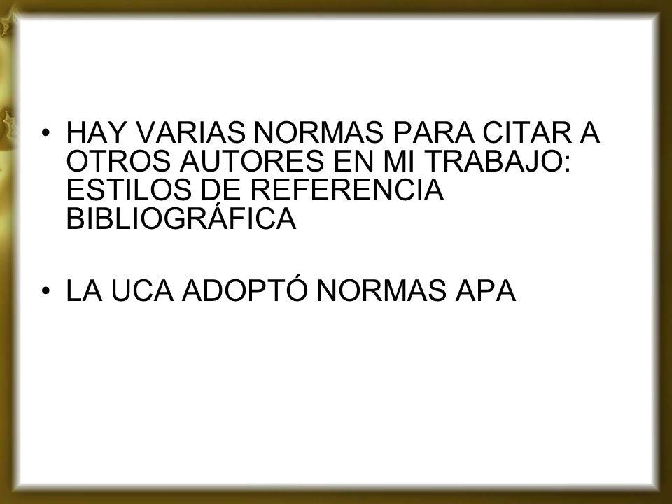 HAY VARIAS NORMAS PARA CITAR A OTROS AUTORES EN MI TRABAJO: ESTILOS DE REFERENCIA BIBLIOGRÁFICA