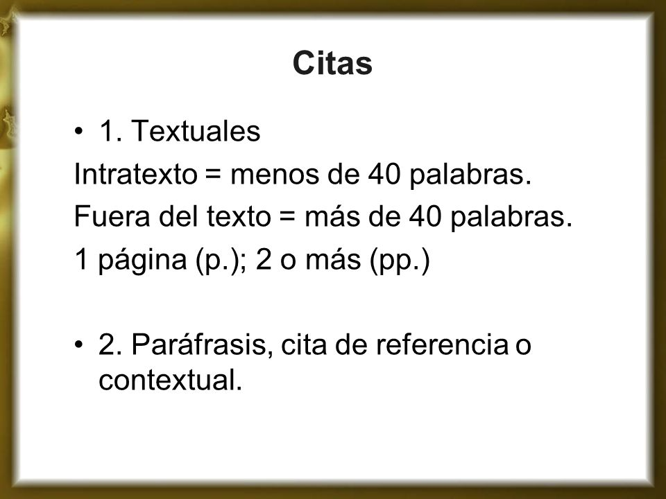 Citas 1. Textuales Intratexto = menos de 40 palabras.