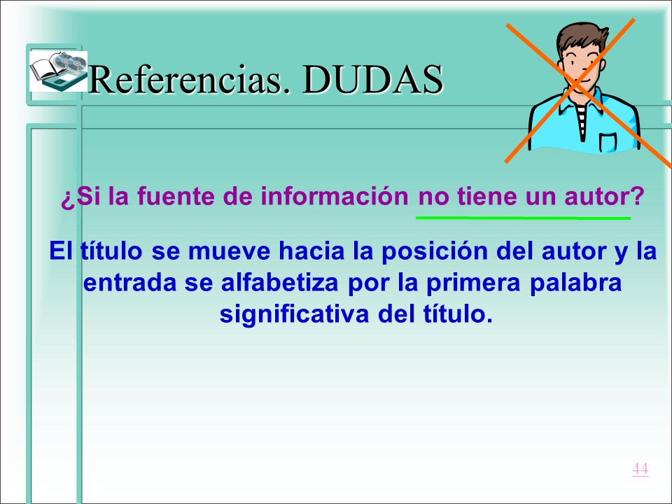 Referencias. DUDAS ¿Si la fuente de información no tiene un autor