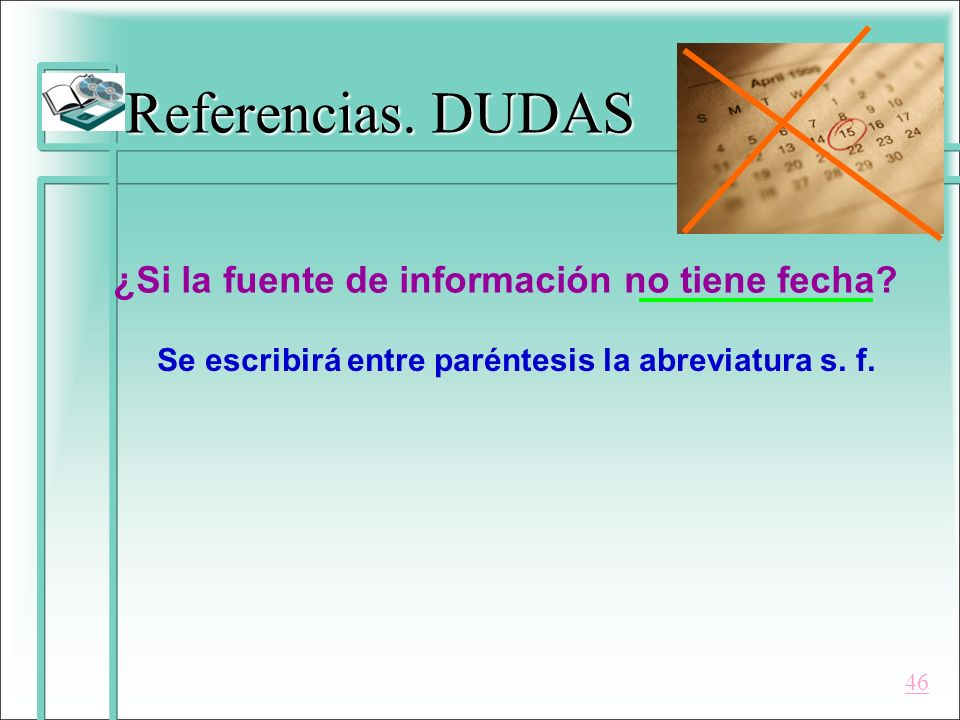 Referencias. DUDAS ¿Si la fuente de información no tiene fecha