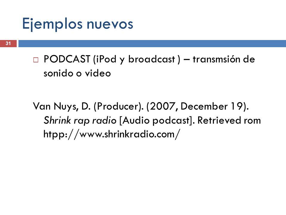 Ejemplos nuevos 31. PODCAST (iPod y broadcast ) – transmsión de sonido o video.