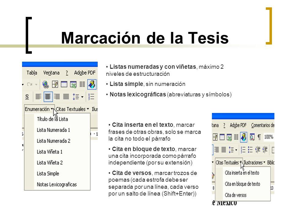 Marcación de la Tesis Listas numeradas y con viñetas, máximo 2 niveles de estructuración. Lista simple, sin numeración.