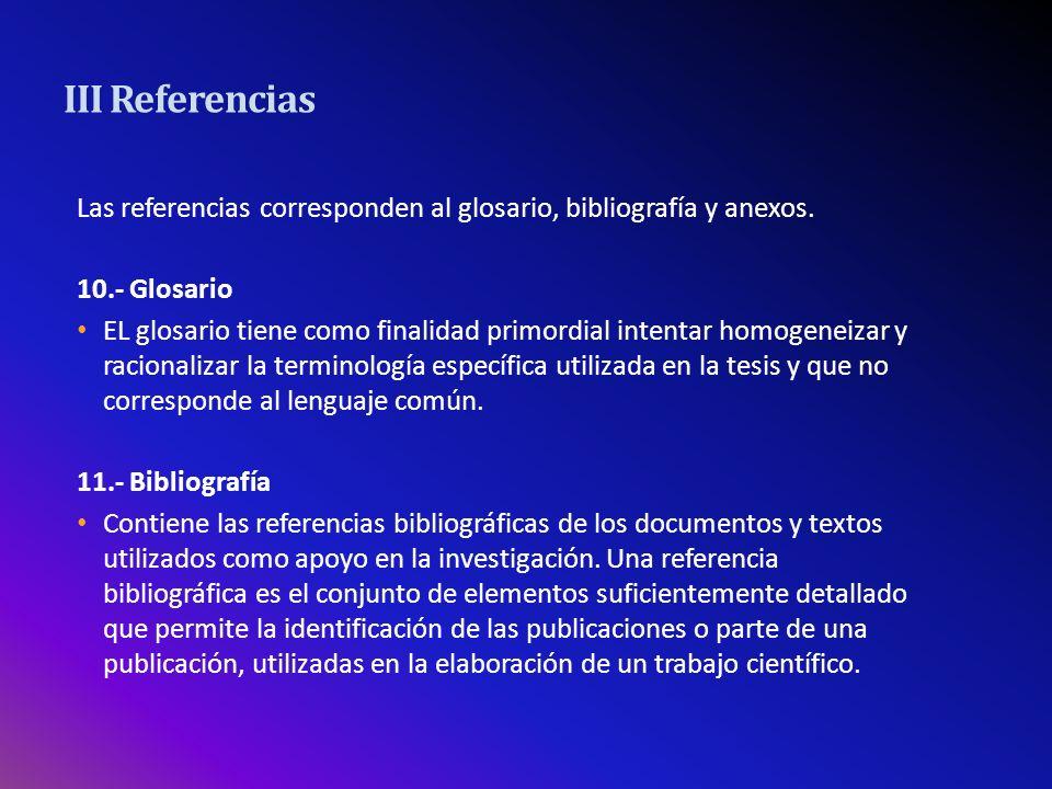 III Referencias Las referencias corresponden al glosario, bibliografía y anexos. 10.- Glosario.