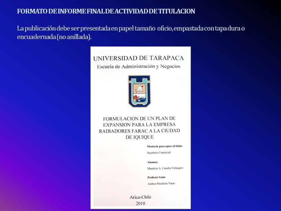 FORMATO DE INFORME FINAL DE ACTIVIDAD DE TITULACION La publicación debe ser presentada en papel tamaño oficio, empastada con tapa dura o encuadernada (no anillada).