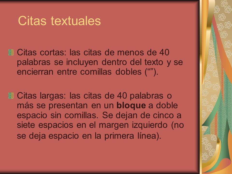 Citas textuales Citas cortas: las citas de menos de 40 palabras se incluyen dentro del texto y se encierran entre comillas dobles ( ).