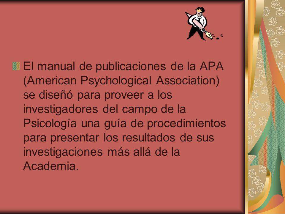 El manual de publicaciones de la APA (American Psychological Association) se diseñó para proveer a los investigadores del campo de la Psicología una guía de procedimientos para presentar los resultados de sus investigaciones más allá de la Academia.