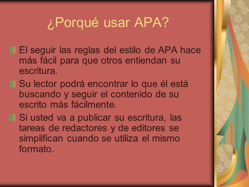 ¿Porqué usar APA El seguir las reglas del estilo de APA hace más fácil para que otros entiendan su escritura.