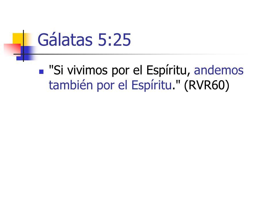 Gálatas 5:25 Si vivimos por el Espíritu, andemos también por el Espíritu. (RVR60)