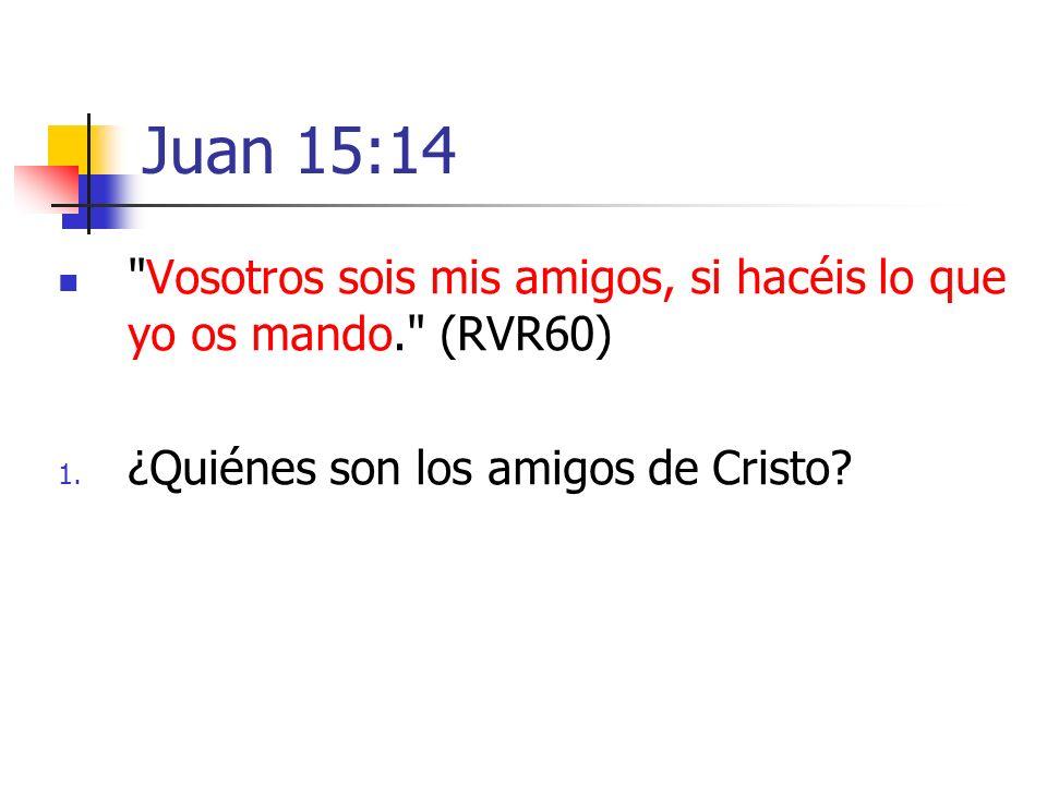 Juan 15:14 Vosotros sois mis amigos, si hacéis lo que yo os mando. (RVR60) ¿Quiénes son los amigos de Cristo