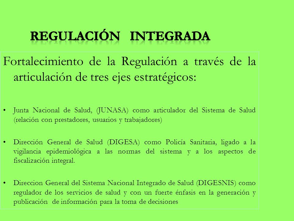 REGULACIÓN INTEGRADA Fortalecimiento de la Regulación a través de la articulación de tres ejes estratégicos: