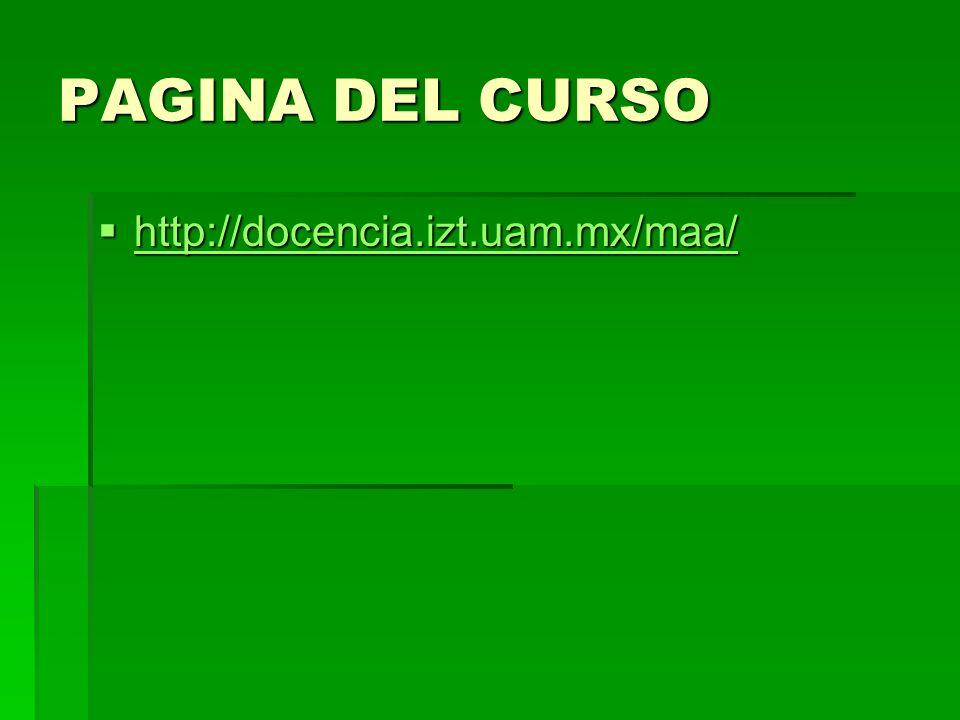 PAGINA DEL CURSO http://docencia.izt.uam.mx/maa/