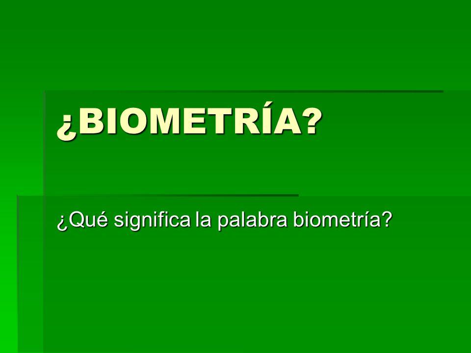 ¿Qué significa la palabra biometría