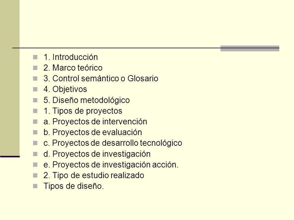 1. Introducción 2. Marco teórico. 3. Control semántico o Glosario. 4. Objetivos. 5. Diseño metodológico.