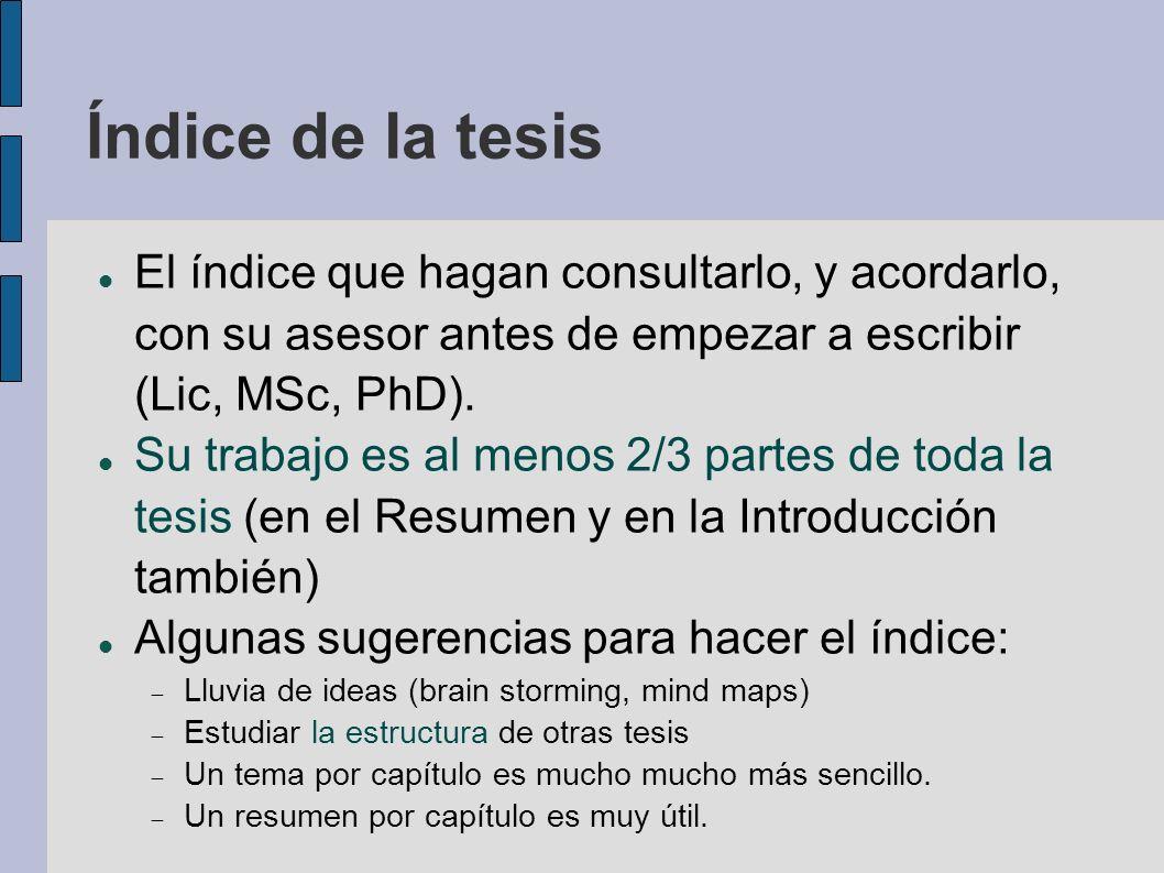 Índice de la tesis El índice que hagan consultarlo, y acordarlo, con su asesor antes de empezar a escribir (Lic, MSc, PhD).