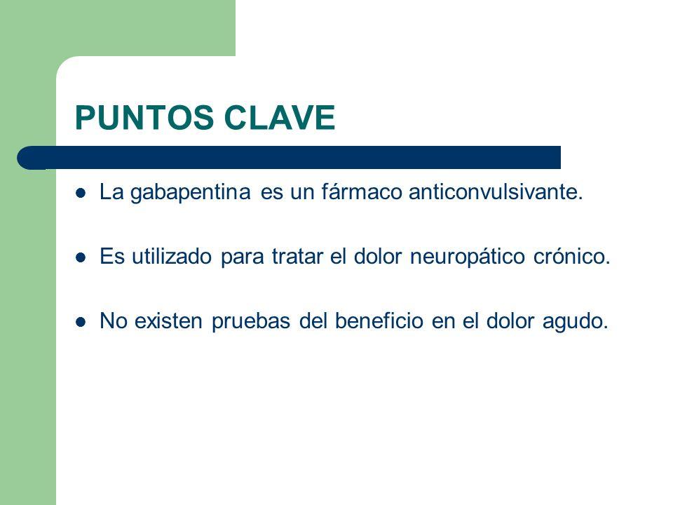 PUNTOS CLAVE La gabapentina es un fármaco anticonvulsivante.