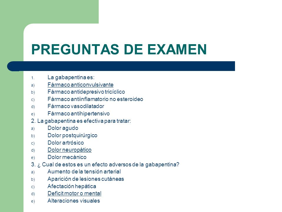 PREGUNTAS DE EXAMEN La gabapentina es: Fármaco anticonvulsivante
