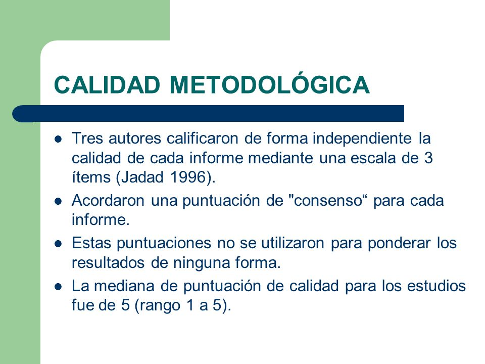 CALIDAD METODOLÓGICATres autores calificaron de forma independiente la calidad de cada informe mediante una escala de 3 ítems (Jadad 1996).