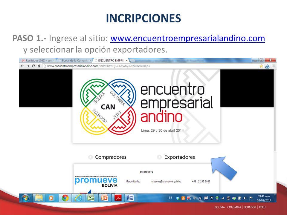 INCRIPCIONES PASO 1.- Ingrese al sitio: www.encuentroempresarialandino.com y seleccionar la opción exportadores.