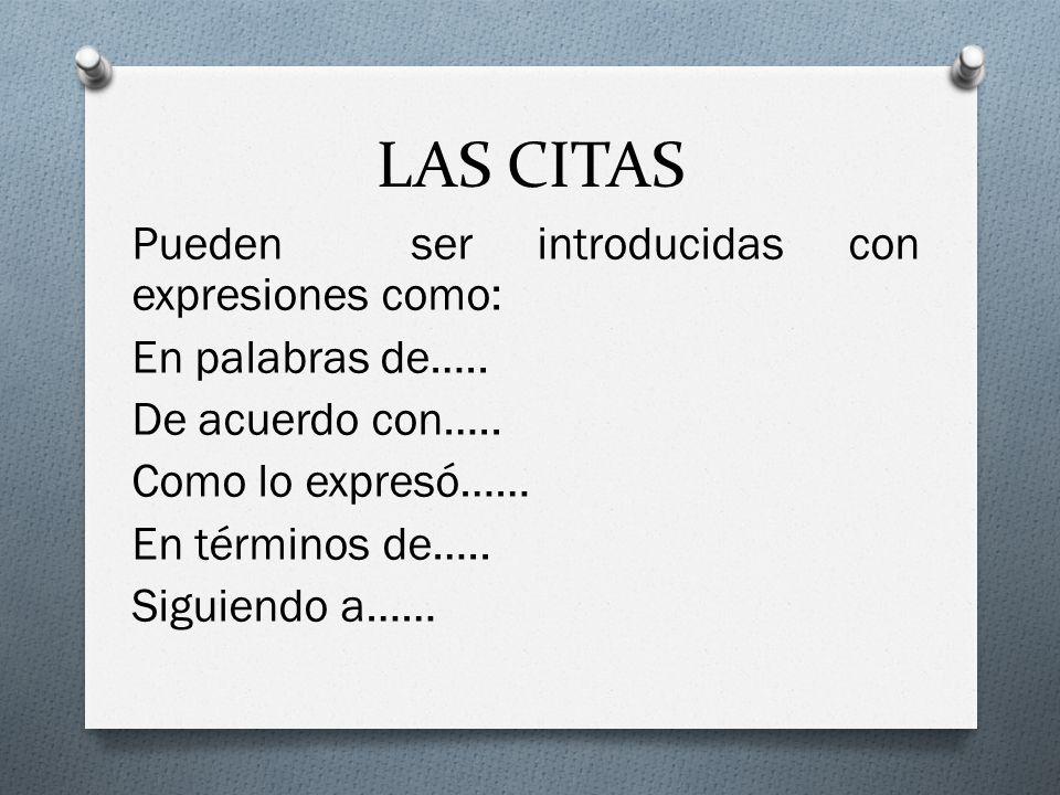 LAS CITAS Pueden ser introducidas con expresiones como: En palabras de…..