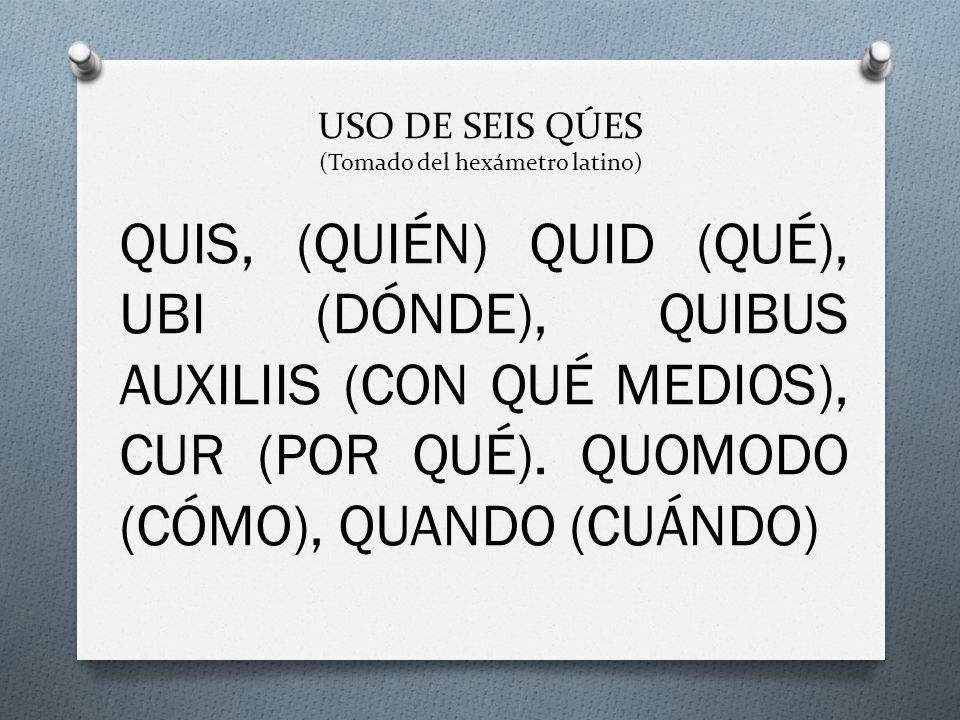 USO DE SEIS QÚES (Tomado del hexámetro latino)