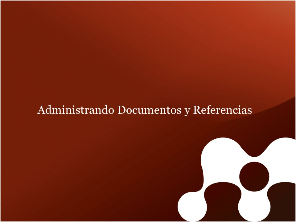 Administrando Documentos y Referencias