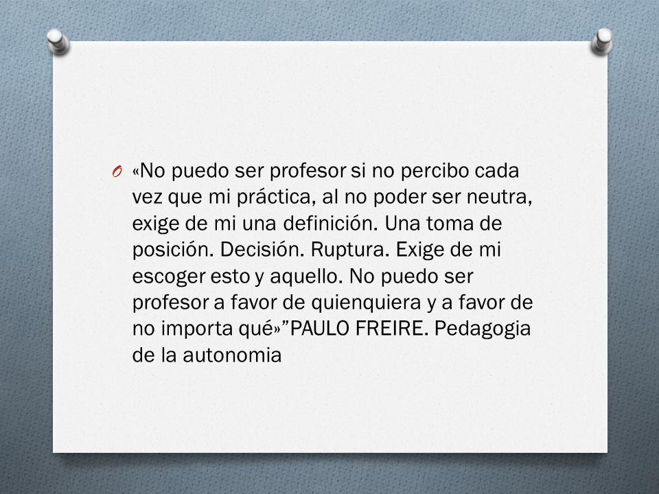 «No puedo ser profesor si no percibo cada vez que mi práctica, al no poder ser neutra, exige de mi una definición.