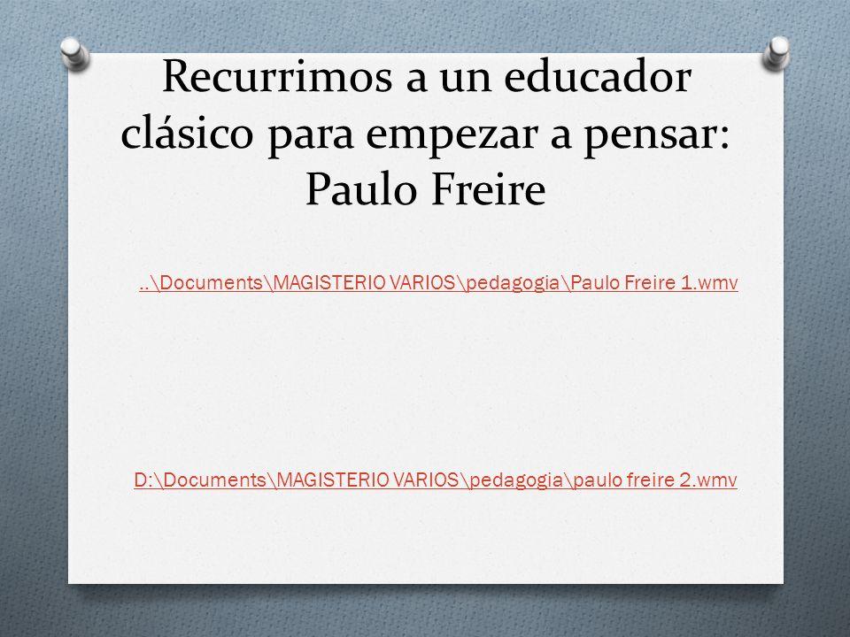 Recurrimos a un educador clásico para empezar a pensar: Paulo Freire